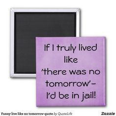 Funny live like no tomorrow quote fridge magnet
