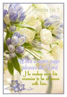 .Proverbs  16:7