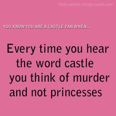 You know you're a true Castle fan when...