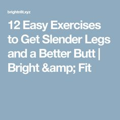 12 Easy Exercises to Get Slender Legs and a Better Butt  |  Bright & Fit