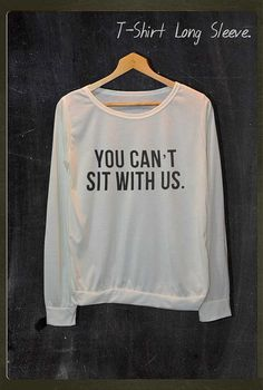 You Can't Sit With Us Mean GIRLS Shirt Long Sleeve Jumper Women Freesize on Etsy, £10.42