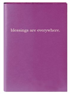 This would be a beautiful journal for gratitude lists or even just lists of the simple joys you experience each day. (from one of my favorite companies!) :: Blessings Are Everywhere by the universe knows