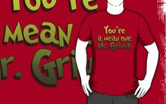 You're a mean one Mr. Grinch by sweetsisters
