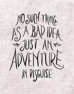 """""""No such thing as a bad idea just an adventure in disguise.""""   Inspiring Words Motivational Quotes Words of Wisdom"""