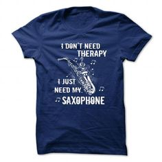 Music T-shirt - I Dont Need Therapy, I Just Need My Sax - #gift for girls #novio gift. GET YOURS => https://www.sunfrog.com/Music/Music-T-shirt--I-Dont-Need-Therapy-I-Just-Need-My-Saxophone.html?68278