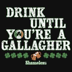 Drink Until You're a Gallagher Shameless Design Irish Funny patricks day drunky t shirt st patricks day drink like a gallagher shirt irish men t shirt irish girls t shirt st patricks day saint irish ireland shamrock green patrick patricks beer guinness pub drunk drunken alcohol party funny quote quotes paddy dublin goblin lucky pot holidays luck clover charms leprechaun paddys