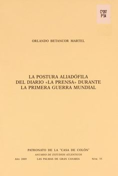 "La postura aliadófila del diario ""La Prensa"" durante la Primera Guerra Mundial / Orlando Betancor Martel.2009 http://absysnetweb.bbtk.ull.es/cgi-bin/abnetopac01?TITN=411512"