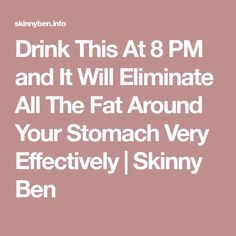 Drink This At 8 PM and It Will Eliminate All The Fat Around Your Stomach Very Effectively | Skinny Ben