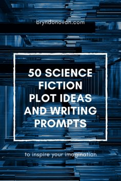 50 Science Fiction Plot Ideas and Writing Prompts #science fiction plot ideas #science fiction writing prompts #sci fi story ideas #how to write a science fiction story #writing science fiction #writing prompts for adults #interesting writing prompts