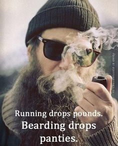 Running drops pounds. Bearding drops panties. #beards