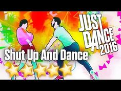 Just Dance 2016 - Shut Up and Dance - 5 stars - YouTube