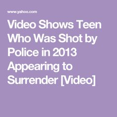 Video Shows Teen Who Was Shot by Police in 2013 Appearing to Surrender [Video]