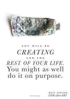 """You will be creating for the rest of your life..."" -Matt Appling"