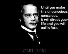 """Until you make the unconscious conscious it will direct your life and you will call it fate."" - Carl Jung"