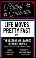 Life moves pretty fast : the lessons we learned from 80s movies (and why we don't learn them from movies any more) / Hadley Freeman.