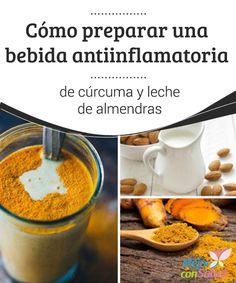 Cómo preparar una bebida antiinflamatoria de cúrcuma y leche de almendras La bebida vegetal de cúrcuma y leche de almendras es un interesante remedio antiinflamatorio para combatir muchas dolencias. ¡No dejes de probarlo!