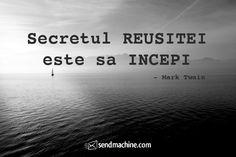 """""""Secretul REUSITEI este sa INCEPI"""" - Mark Twain ... #citate #sendmachine"""