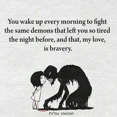 Fighting the demons on a daily basis... Sufferers of Fibromyalgia severe depression, and a few other silent diseases...