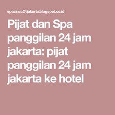 Pijat dan Spa panggilan 24 jam jakarta: pijat panggilan 24 jam jakarta ke hotel