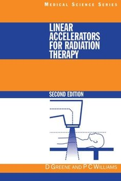 Download free Linear Accelerators for Radiation Therapy Second Edition (Series in Medical Physics and Biomedical Engineering) pdf