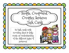 I created these task cards for my students to use as a review for simple, compound and complex sentences. These can be used as a center activity or for independent review. I use them as a scavenger hunt and place them throughout my room. The students use a clip board and their recording sheet and find the corresponding card that matches the number on their recording sheet.