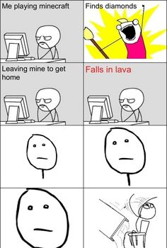 This is so true. I fall in lava 6 out of 10 of the times I find diamonds