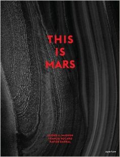 This Is Mars: Alfred McEwen, Francis Rocard, Nicolas Mangold, Xavier Barral: 9781597112581: Amazon.com: Books
