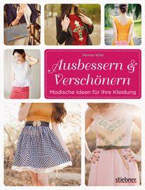 Stiebner Verlag   Ausbessern & Verschönern - Modische Ideen für Ihre Kleidung   Wild, Denise