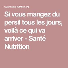 Si vous mangez du persil tous les jours, voilà ce qui va arriver - Santé Nutrition