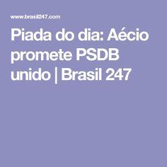 Piada do dia: Aécio promete PSDB unido | Brasil 247