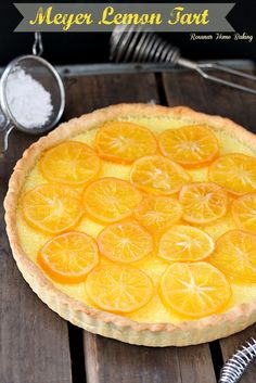 Meyer Lemon Tart – Sweet and floral, this custard like tart will leave everyone wanting more.