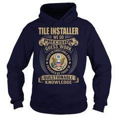 Tile Installer We Do Precision Guess Work Knowledge T-Shirts, Hoodies. BUY IT NOW ==► https://www.sunfrog.com/Jobs/Tile-Installer--Job-Title-107973946-Navy-Blue-Hoodie.html?id=41382