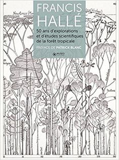 Télécharger Francis Hallé : 50 ans d'explorations et d'études botaniques en forêt tropicale Gratuit Francis Hallé, Exploration, Les Oeuvres, Drawings, Nature, Flowers, Books, Halle, Art