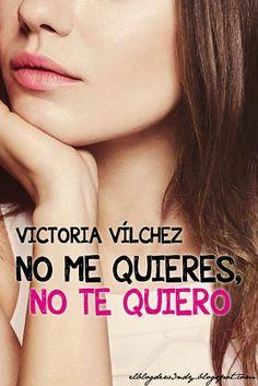 No me quieres, no te quiero de Victoria Vílchez