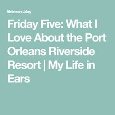 Friday Five:  What I Love About the Port Orleans Riverside Resort | My Life in Ears
