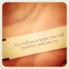You will never know your full potential, until you TRY.