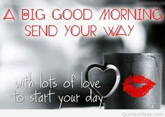 Good Morning Love Quotes: a big good morning send your way with lots of love to start your day