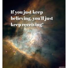 If you keep believing, you'll keep receiving!