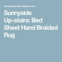Sunnyside Up-stairs: Bed Sheet Hand Braided Rug