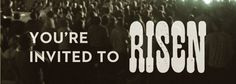 "You're Invited to ""Risen"""