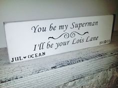 You be my Superman, I'll be your Lois Lane - customized with names and date!  #wedding sign, #anniversary
