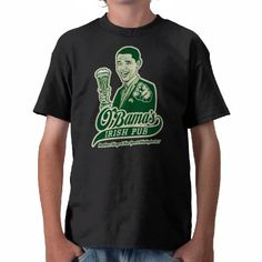 Obama's Irish pub Tees for Irish Americans to wear as they celebrate St Patrick's Day in an Irish bar in NY, Chicago or Boston.