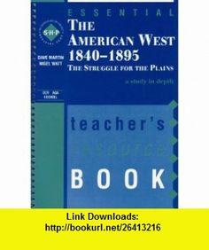 The American West 1840-1895 Teachers Resource Book (The Essential Series) (9780719577567) David Martin, Nigel Watt , ISBN-10: 071957756X  , ISBN-13: 978-0719577567 ,  , tutorials , pdf , ebook , torrent , downloads , rapidshare , filesonic , hotfile , megaupload , fileserve