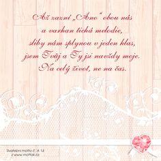"""Verš na svatební oznámení: Až zazní """"Ano"""" obou nás a varhan tichá melodie, sliby nám splynou v jeden hlas, jsem Tvůj a Ty jsi navždy moje. Na celý život, ne na čas. Motto, Mottos"""