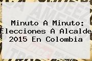 http://tecnoautos.com/wp-content/uploads/imagenes/tendencias/thumbs/minuto-a-minuto-elecciones-a-alcalde-2015-en-colombia.jpg Resultados Elecciones 2015 Colombia. Minuto a minuto: Elecciones a alcalde 2015 en Colombia, Enlaces, Imágenes, Videos y Tweets - http://tecnoautos.com/actualidad/resultados-elecciones-2015-colombia-minuto-a-minuto-elecciones-a-alcalde-2015-en-colombia/