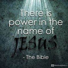 ♥ - There is power in the name of Jesus.-Double Amen To That ! - For if ye are of God, little children, John Greater is He (JESUS) that is in you, than he (the devil) that is in the world. Bible Scriptures, Bible Quotes, Jesus Quotes, Heart Quotes, Religion, God Jesus, Jesus Peace, King Jesus, Faith In God