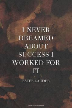 I never dreamed about success I worked for it - Estee Lauder | Ayisha made this with Spoken.ly