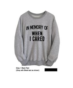 In memory of when I cared Tumblr Sweatshirts CrewNeck Outfit for Teens Clothes for Womens Mens Unisex School Teenage Fashion TeeShirt Lazy Comfy Sleeping Tumblr Hipster Cool Chic Stylish Gift Ideas OOTD Instagram by FrogTee #Instagram #OOTD #Gifts #Outfit Ideas #Cool #Tumblr #Street #Stylish #Hype #Merch