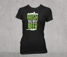 Irish You Were Beer // Funny St Patrick's Day T-shirt. $18.00, via Etsy.