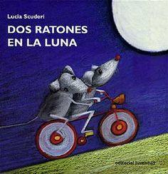 DOS RATONES EN LA LUNA Lucía Scuderi  Los dos ratones quieren irse muy, muy lejos. ¡Quieren subir hasta la Luna! Pero una vez lo han conseguido, al ver el pequeño globo verdiazul en la inmensidad el espacio, echan de menos su casa.